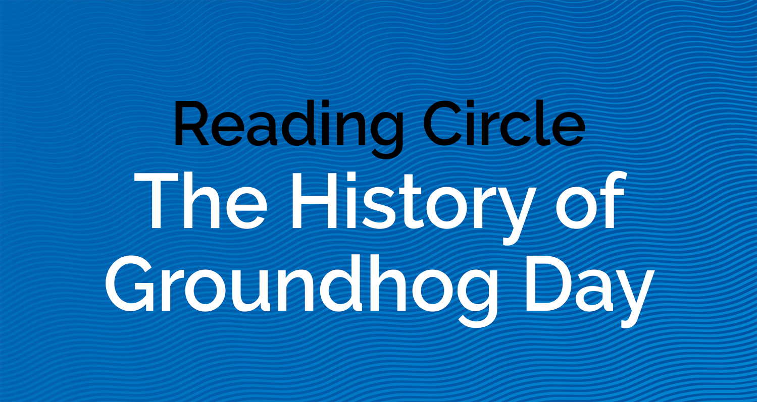 Reading Circle - History of Groundhog Day